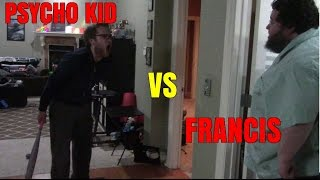 PSYCHO KID VS FRANCIS!!!