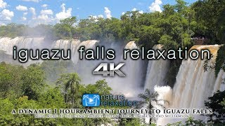 IGUAZU FALLS RELAXATION 4K 1HR Dynamic Ambient Nature Film with Music for Healing & Stress Relief
