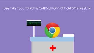 Use this Tool to Run a Checkup on Your Chrome Health