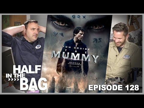 Half in the Bag Episode 128 The Mummy