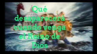 Qué desaparecerá cuando venga el Reino de Dios