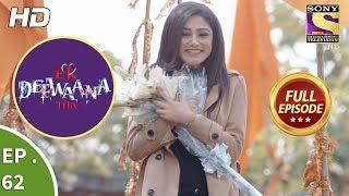 Ek Deewaana Tha - Ep 62 - Full Episode - 16th January, 2018