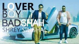 Lover boy | Shrey Singhal | Badshah | New 2016 | lyrics