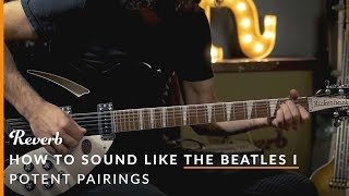 How To Sound Like The Beatles Using Modern Guitar Gear: Part One | Reverb Potent Pairings