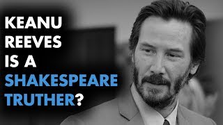 Keanu Reeves is a Shakespeare Truther?