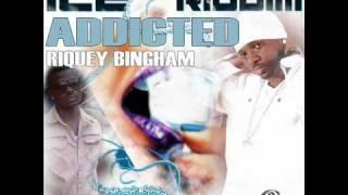 RIQUEY BINGHAM - ADDICTED {ICE RIDDIM} JULY 2010 DIGIPLAY RECORDS
