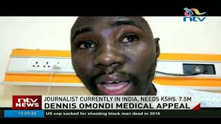 Medical appeal: Journalist Dennis Omondi currently in India, needs  kshs. 7.5m