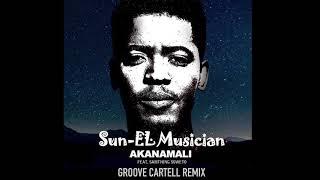 Sun-EL Musician ft  Samthing Soweto - Akanamali (Groove Cartell Remix)