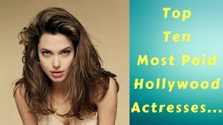 Top Ten Most Paid Hollywood Actresses...!