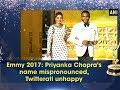 Emmy 2017: Priyanka Chopra's name mispronounced, Twitterati unhappy - Bollywood News