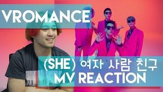 VROMANCE (브로맨스) - SHE (여자 사람 친구) MV REACTION