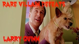 Rare Villain Defeats: Larry Quinn