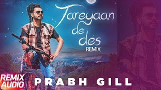 Tareyaan De Des | Audio Remix | Prabh Gill | Maninder Kailey | Desi Routz | Latest Remix Song 2018
