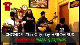 SHOHOR (The City) || শহর || ARBOVIRUS || (Covered by Imran & Friends)