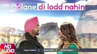 Bolane Di Lodd Nahin (Full Audio Song) | Nikka Zaildar | Happy Raikoti | Ammy Virk | Sonam Bajwa