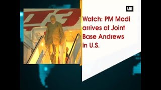 Watch: PM Modi arrives at Joint Base Andrews in U.S. - ANI News