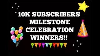 ***CLOSED*** 10K SUBSCRIBERS MILESTONE CELEBRATION GIVEAWAY WINNERS!!