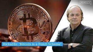 Rickards: 'Bitcoin is a Ponzi Scheme'