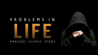 Problems In Life ᴴᴰ - Amazing Islamic Story