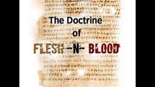 Fresh Rhema: The Doctrine of Flesh and Blood