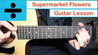 Ed Sheeran - Supermarket Flowers 💐 Guitar Lesson (Tutorial) How to play Chords