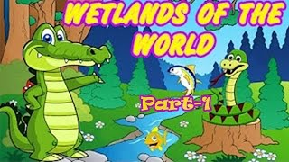 Wetland Of The World- Best General Knowledge for Kids {Part-1}