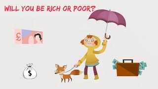 ✔ Will You Be Rich or Poor?