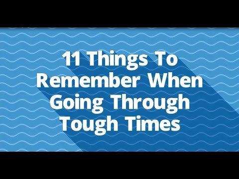 11 Things To Remember When Going Through Tough Times