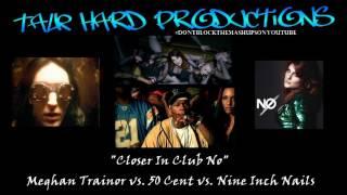Closer In Club No - EXPLICIT (Meghan Trainor vs 50 Cent vs Nine Inch Nails)