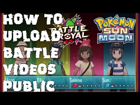 How to Upload Battle Videos Public Online in Pokemon Sun & Moon