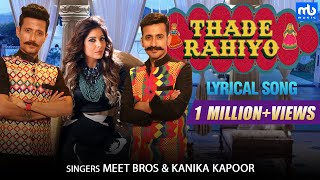 Thade Rahiyo - Lyrical | Meet Bros ft. Kanika Kapoor | Shabbir Ahmed