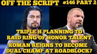 Triple H TARGETS The Young Bucks, Roman Reigns NEW Universal Champ? - WWE Off The Script #146 Part 2