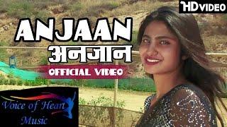 Hindi Songs 2016 - ANJAAN   YankyYash, Jiyana, Ruchika Jangid, TR Music   New Love Songs HD Video