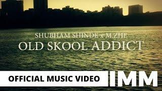 OLD SKOOL ADDICT - SHUBHAM SHINDE x M.ZHE - MUSIC VIDEO