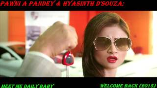 Meet Me Daily Baby FULL VIDEO SONG Welcome Back (2015) Siddhant Madhav, Pawni A Pandey 720P