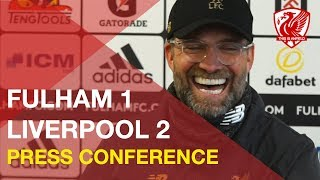 Fulham 1-2 Liverpool | Jurgen Klopp's Post-Match Press Conference