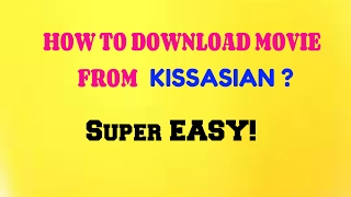 HOW TO DOWNLOAD MOVIE IN KISSASIAN 2017