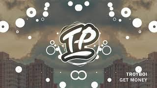 TroyBoi - Get Money