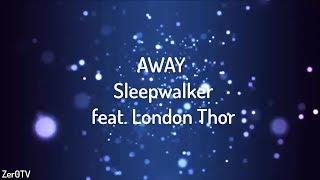 AWAY - Sleepwalker feat. London Thor // lyrics