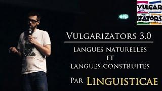 Vulgarizators 3.0 - Linguisticae - Langues naturelles et langues construites