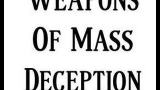 WEAPONS OF MASS DECEPTION!