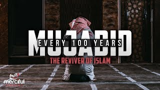 THE MUJADID (REVIVER OF ISLAM) - EVERY 100 YEARS