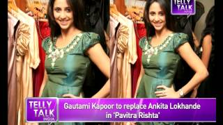 'Pavitra Rishta' :Gautami Kapoor replaces Ankita as Archana