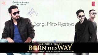 Varinder Brar  Yo Yo Honey Singh  Mitro Piyareyo I Born This Way