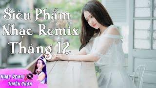 Liên Khúc Nhạc Trẻ Remix Hay Nhất 2017 | nhạc sàn cực mạnh 2018 | nhac tre remix 2017 #P210