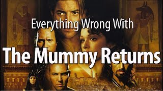 Everything Wrong With The Mummy Returns In 18 Minutes Or Less