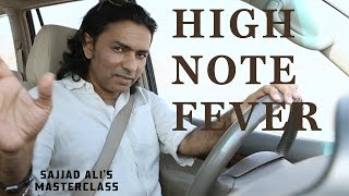 HOW TO SING - High Note Fever | Sajjad Ali