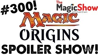 Magic Origins Spoilers! - [The Magic Show #300!]