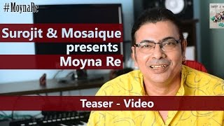 Moyna Re Teaser Video  - SUROJIT & MOSAIQUE -  MUSIC VIDEO [Teaser]
