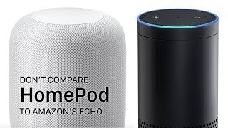 Don't Compare Apple's HomePod To Amazon's Echo